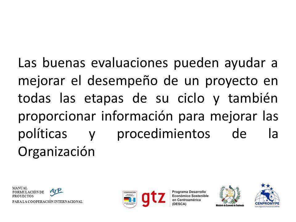 MANUAL FORMULACIÓN DE PROYECTOS PARA LA COOPERACIÓN INTERNACIONAL Las buenas evaluaciones pueden ayudar a mejorar el desempeño de un proyecto en todas