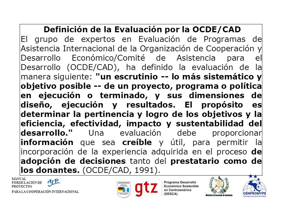 MANUAL FORMULACIÓN DE PROYECTOS PARA LA COOPERACIÓN INTERNACIONAL Definición de la Evaluación por la OCDE/CAD El grupo de expertos en Evaluación de Pr