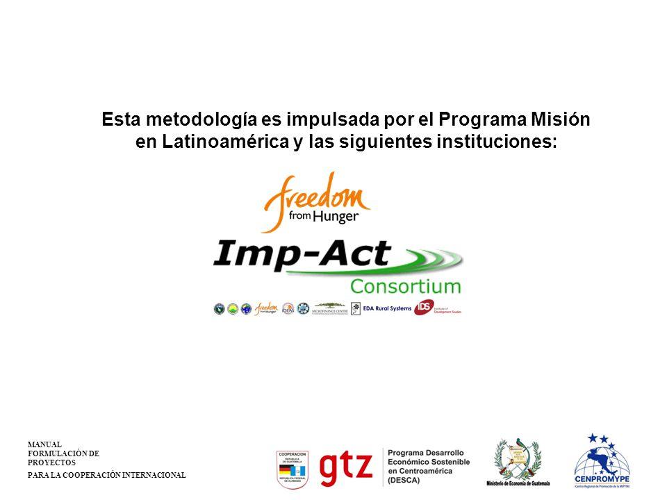 MANUAL FORMULACIÓN DE PROYECTOS PARA LA COOPERACIÓN INTERNACIONAL Esta metodología es impulsada por el Programa Misión en Latinoamérica y las siguientes instituciones: