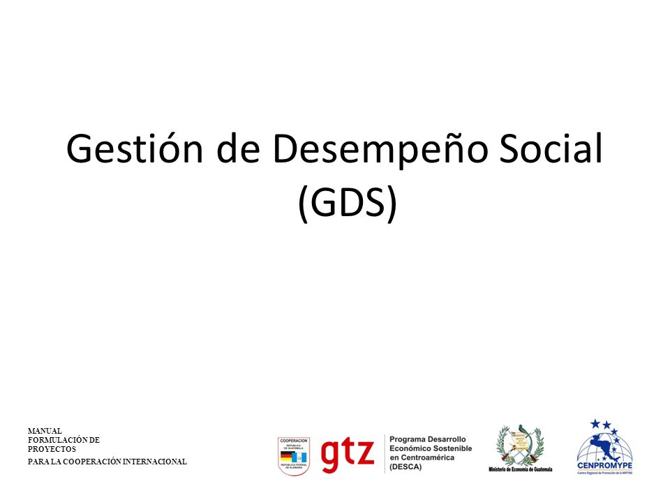Gestión de Desempeño Social (GDS) MANUAL FORMULACIÓN DE PROYECTOS PARA LA COOPERACIÓN INTERNACIONAL