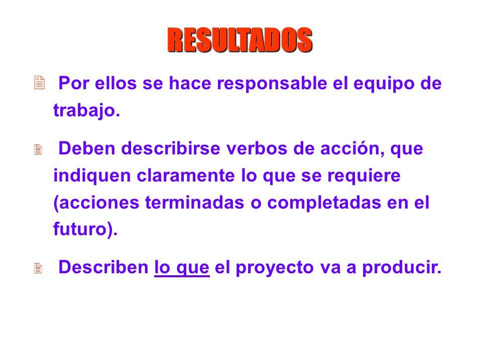 RESULTADOS 2 Por ellos se hace responsable el equipo de trabajo. 2 Deben describirse verbos de acción, que indiquen claramente lo que se requiere (acc