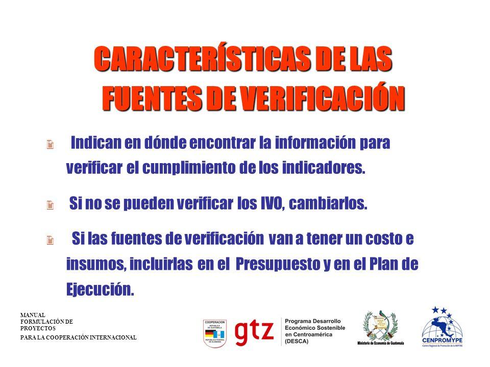 CARACTERÍSTICAS DE LAS FUENTES DE VERIFICACIÓN 2 Indican en dónde encontrar la información para verificar el cumplimiento de los indicadores. 2 Si no