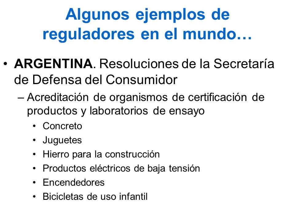 Algunos ejemplos de reguladores en el mundo… ARGENTINA. Resoluciones de la Secretaría de Defensa del Consumidor –Acreditación de organismos de certifi