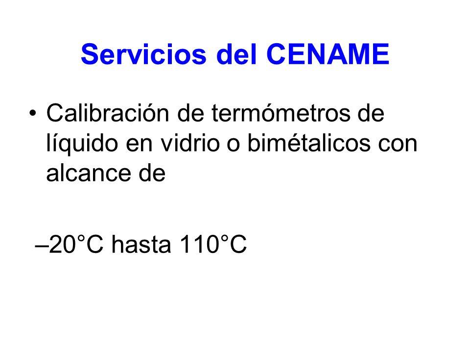 Servicios del CENAME Calibración de termómetros de líquido en vidrio o bimétalicos con alcance de –20°C hasta 110°C