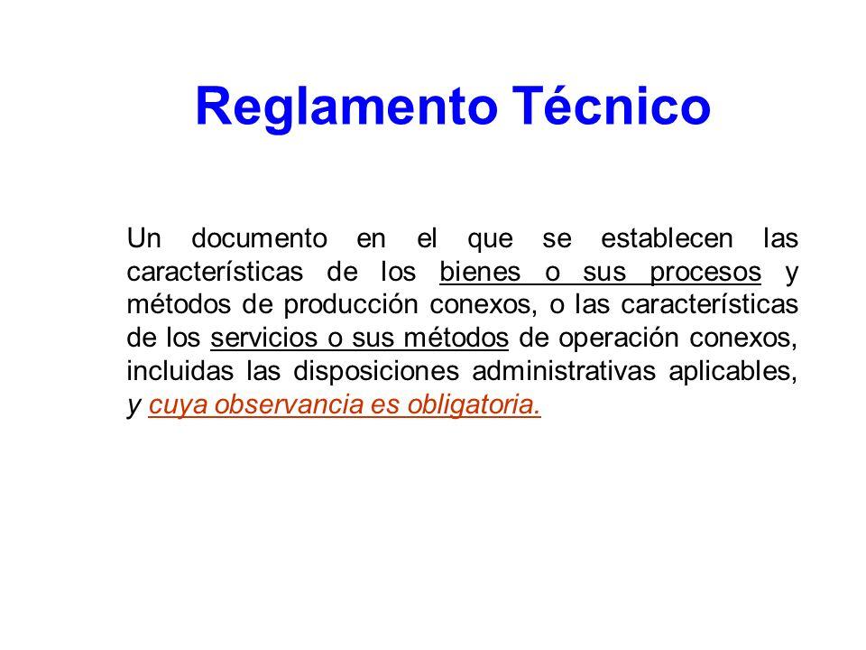 Reglamento Técnico Un documento en el que se establecen las características de los bienes o sus procesos y métodos de producción conexos, o las caract