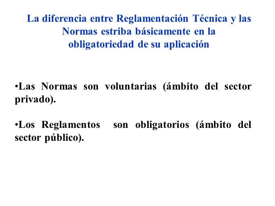 La diferencia entre Reglamentación Técnica y las Normas estriba básicamente en la obligatoriedad de su aplicación Las Normas son voluntarias (ámbito d