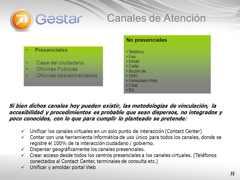 Canales de Atención Presenciales Casa del ciudadano Oficinas Publicas Oficinas descentralizadas No presenciales Teléfono Fax Email Carta Buzón de ….