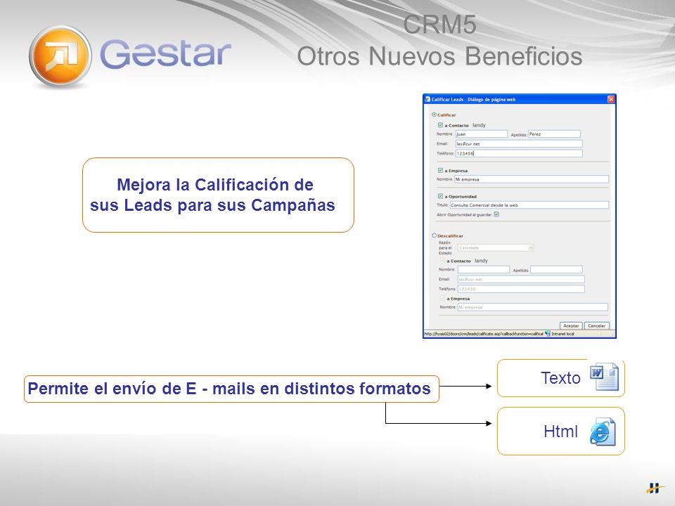 CRM5 Otros Nuevos Beneficios Mejora la Calificación de sus Leads para sus Campañas Permite el envío de E - mails en distintos formatos Html Texto