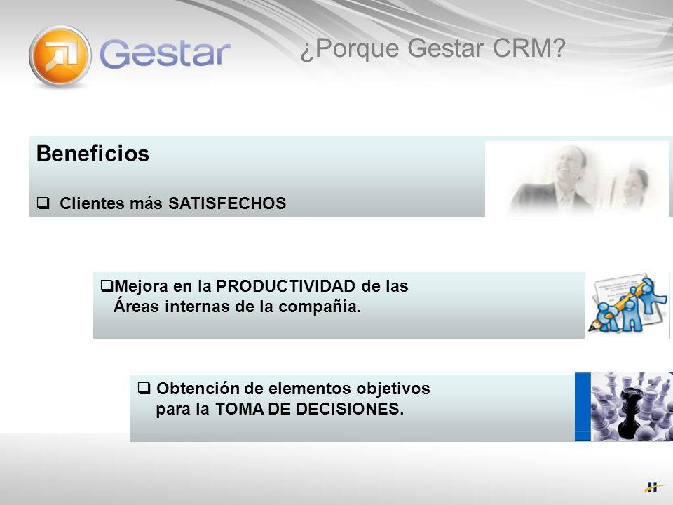 ¿Porque Gestar CRM? Beneficios Clientes más SATISFECHOS Mejora en la PRODUCTIVIDAD de las Áreas internas de la compañía. Obtención de elementos objeti