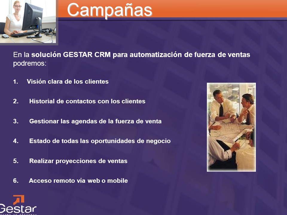 CRM Campañas En la solución GESTAR CRM para automatización de fuerza de ventas podremos: 1. Visión clara de los clientes 2. Historial de contactos con