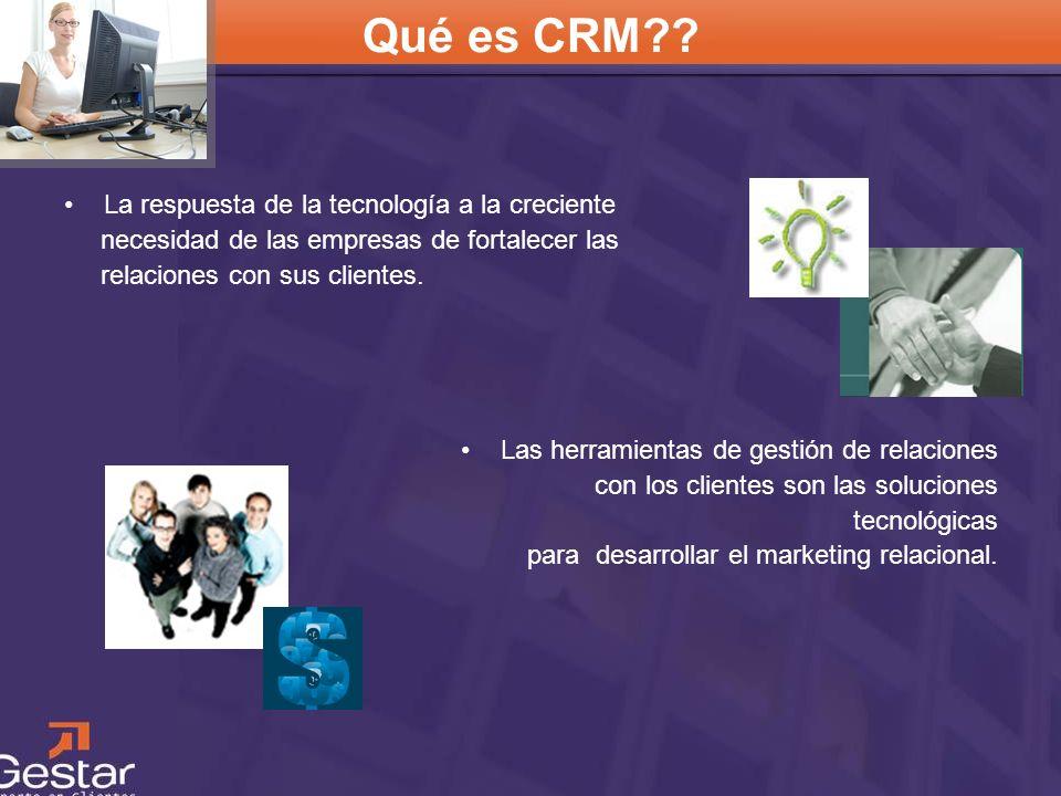 CRM Qué es CRM?? La respuesta de la tecnología a la creciente necesidad de las empresas de fortalecer las relaciones con sus clientes. Las herramienta