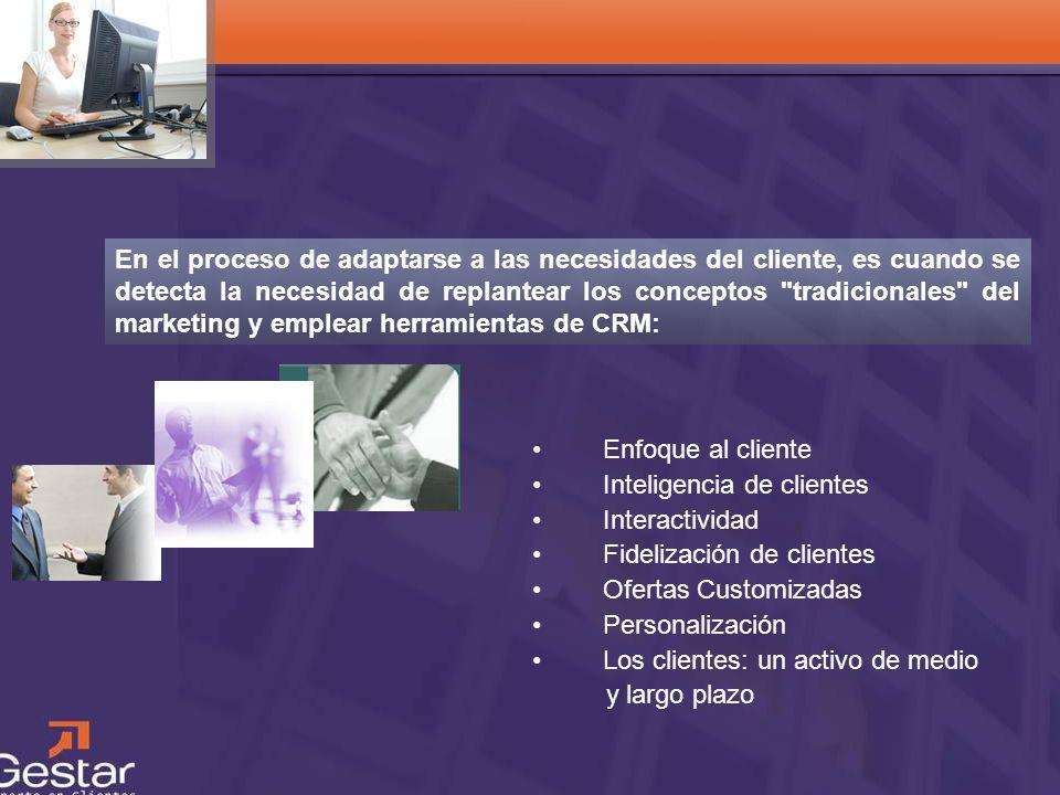 CRM Enfoque al cliente Inteligencia de clientes Interactividad Fidelización de clientes Ofertas Customizadas Personalización Los clientes: un activo d