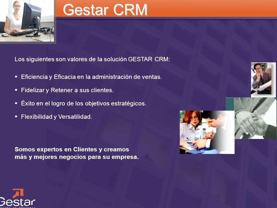 CRM Gestar CRM Los siguientes son valores de la solución GESTAR CRM: Eficiencia y Eficacia en la administración de ventas. Fidelizar y Retener a sus c