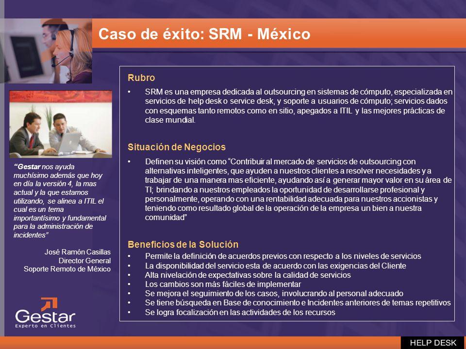 Caso de éxito: SRM - México Rubro SRM es una empresa dedicada al outsourcing en sistemas de cómputo, especializada en servicios de help desk o service