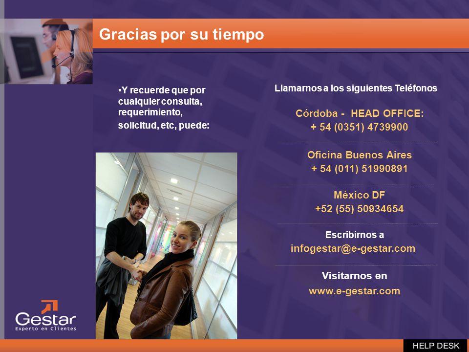 Llamarnos a los siguientes Teléfonos Córdoba - HEAD OFFICE: + 54 (0351) 4739900 Oficina Buenos Aires + 54 (011) 51990891 México DF +52 (55) 50934654 E