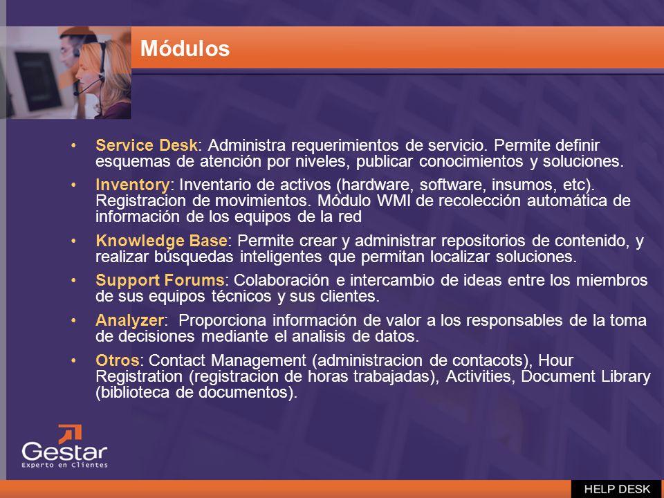 Módulos Service Desk: Administra requerimientos de servicio. Permite definir esquemas de atención por niveles, publicar conocimientos y soluciones. In
