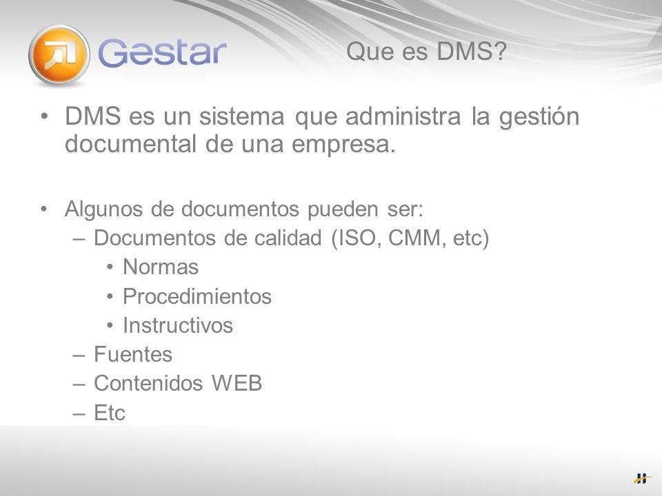 Que es DMS? DMS es un sistema que administra la gestión documental de una empresa. Algunos de documentos pueden ser: –Documentos de calidad (ISO, CMM,