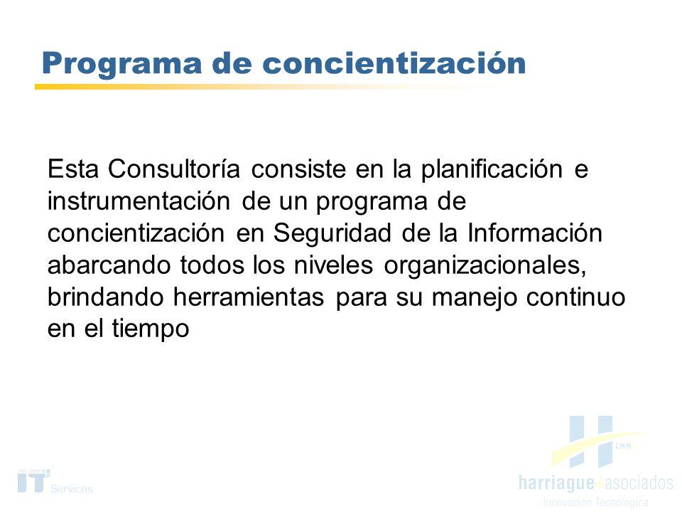 Programa de concientización Esta Consultoría consiste en la planificación e instrumentación de un programa de concientización en Seguridad de la Infor