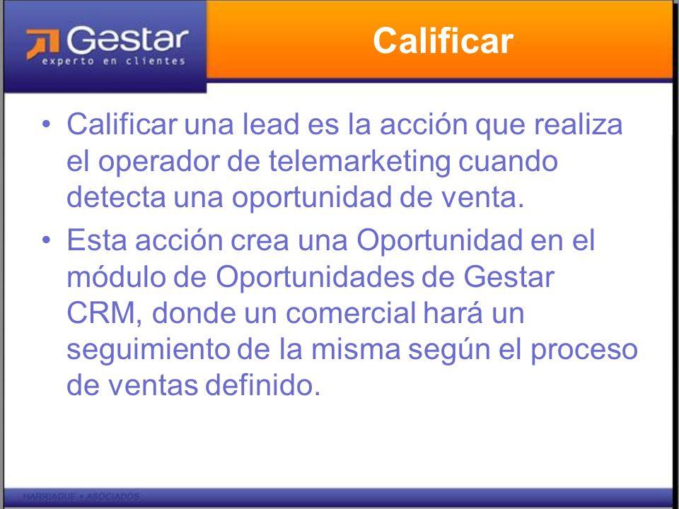 Calificar Calificar una lead es la acción que realiza el operador de telemarketing cuando detecta una oportunidad de venta. Esta acción crea una Oport
