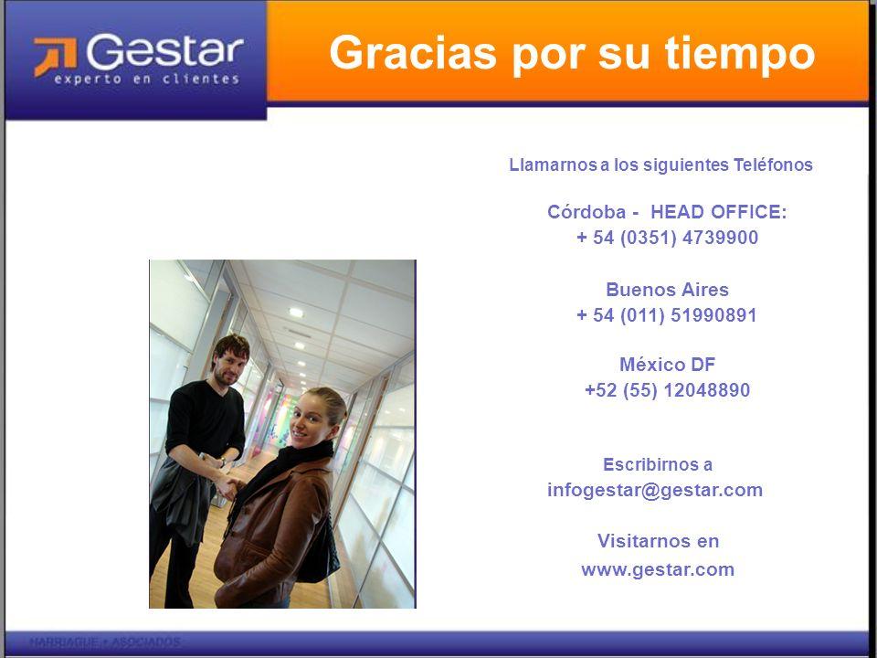 Gracias por su tiempo Llamarnos a los siguientes Teléfonos Córdoba - HEAD OFFICE: + 54 (0351) 4739900 Buenos Aires + 54 (011) 51990891 México DF +52 (55) 12048890 Escribirnos a infogestar@gestar.com Visitarnos en www.gestar.com Y recuerde que por cualquier consulta, requerimiento, solicitud, etc, puede: