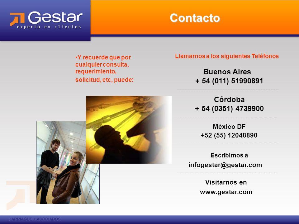 Contacto Llamarnos a los siguientes Teléfonos Buenos Aires + 54 (011) 51990891 Córdoba + 54 (0351) 4739900 México DF +52 (55) 12048890 Escribirnos a infogestar@gestar.com Visitarnos en www.gestar.com Y recuerde que por cualquier consulta, requerimiento, solicitud solicitud, etc, puede: