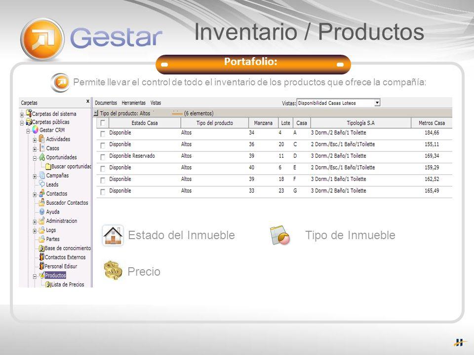 Portafolio: Soporte del Servicio Permite llevar el control de todo el inventario de los productos que ofrece la compañía: Estado del Inmueble Precio I