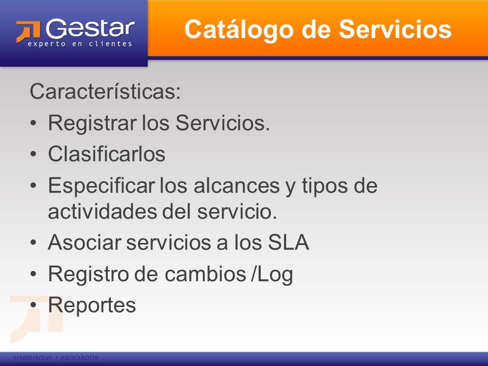 Catálogo de Servicios Características: Registrar los Servicios. Clasificarlos Especificar los alcances y tipos de actividades del servicio. Asociar se