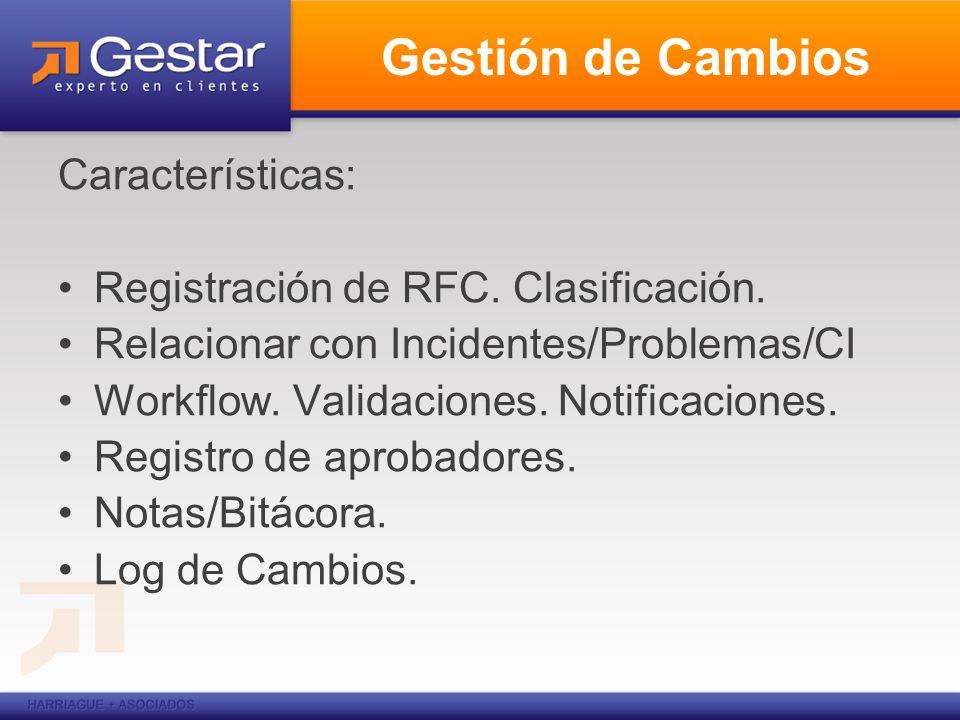 Gestión de Cambios Características: Registración de RFC. Clasificación. Relacionar con Incidentes/Problemas/CI Workflow. Validaciones. Notificaciones.
