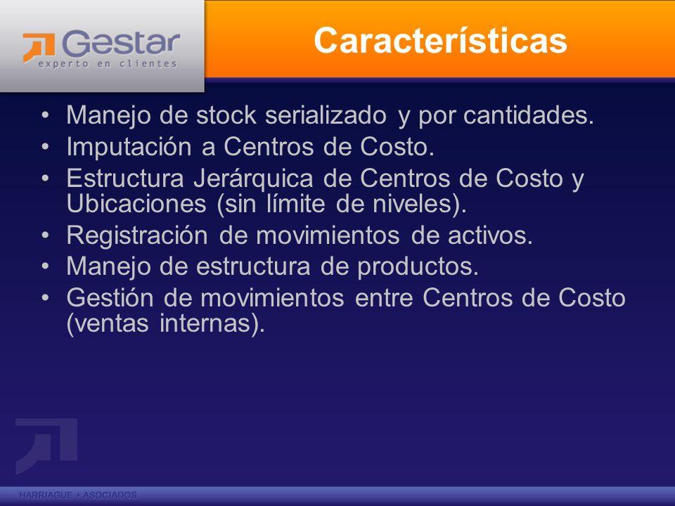 Características Manejo de stock serializado y por cantidades. Imputación a Centros de Costo. Estructura Jerárquica de Centros de Costo y Ubicaciones (