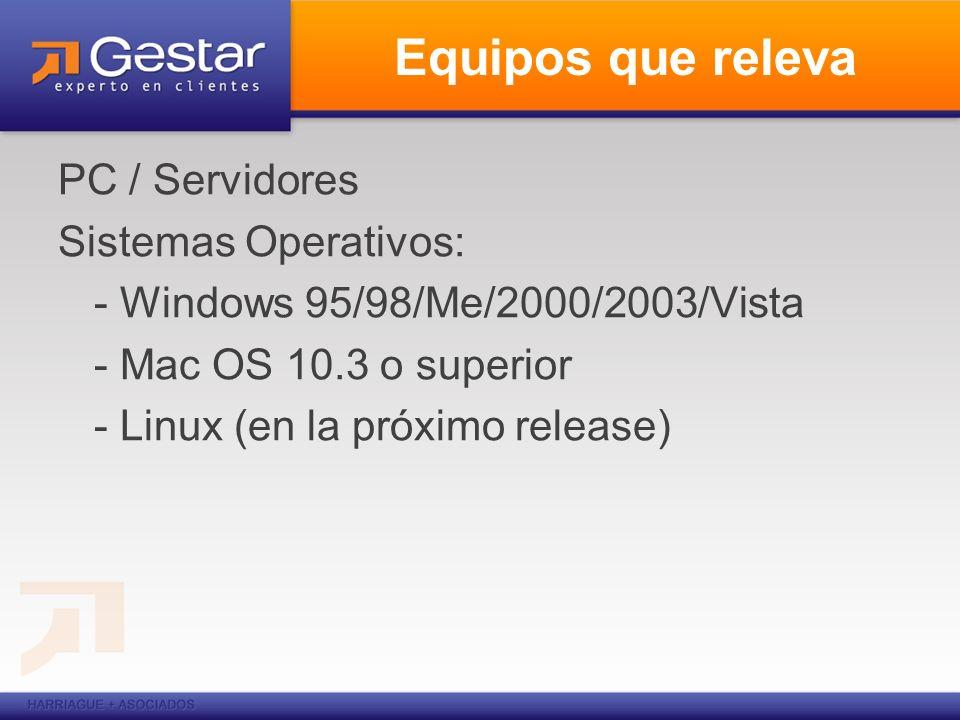 Equipos que releva PC / Servidores Sistemas Operativos: - Windows 95/98/Me/2000/2003/Vista - Mac OS 10.3 o superior - Linux (en la próximo release)