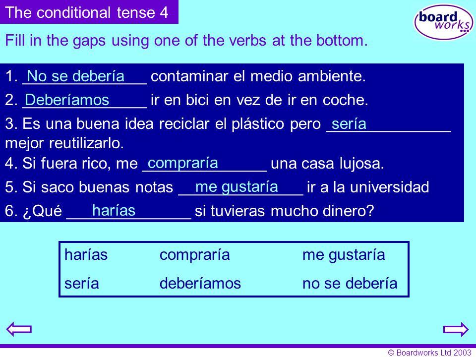 © Boardworks Ltd 2003 Fill in the gaps using one of the verbs at the bottom. 1. ______________ contaminar el medio ambiente. 2. ______________ ir en b