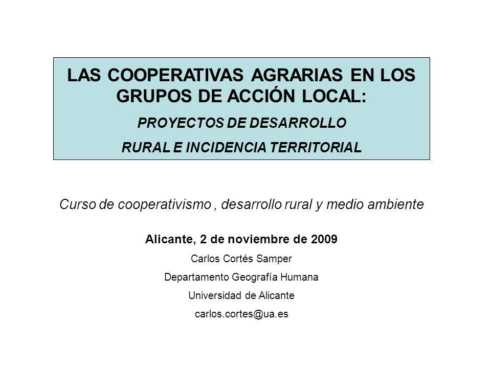 LAS COOPERATIVAS AGRARIAS EN LOS GRUPOS DE ACCIÓN LOCAL: PROYECTOS DE DESARROLLO RURAL E INCIDENCIA TERRITORIAL Curso de cooperativismo, desarrollo ru