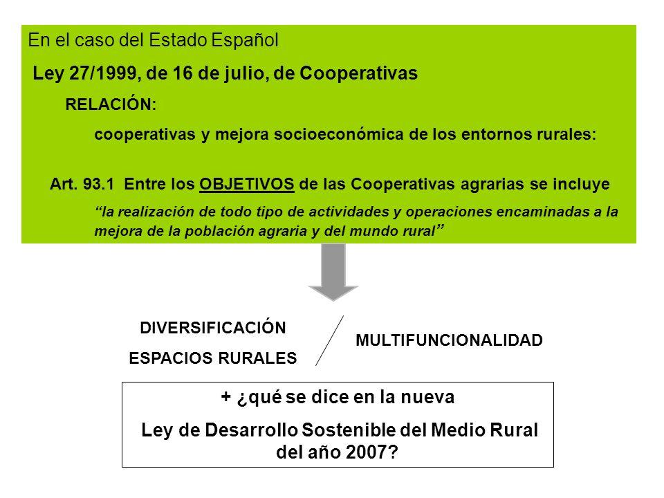 En el caso del Estado Español Ley 27/1999, de 16 de julio, de Cooperativas RELACIÓN: cooperativas y mejora socioeconómica de los entornos rurales: Art