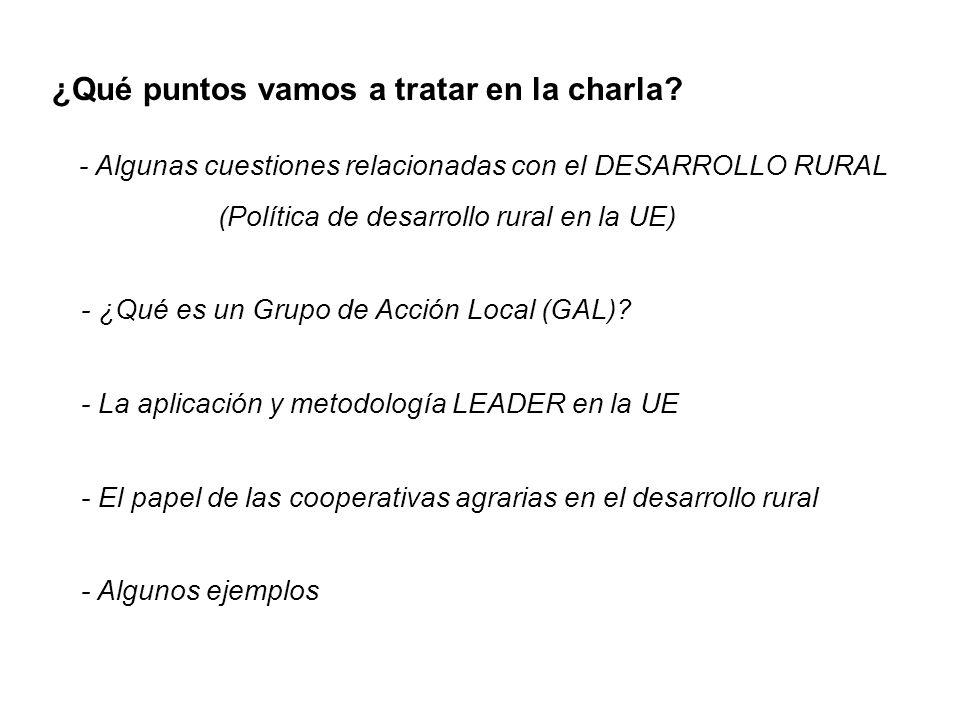 ¿Qué puntos vamos a tratar en la charla? - Algunas cuestiones relacionadas con el DESARROLLO RURAL (Política de desarrollo rural en la UE) - ¿Qué es u