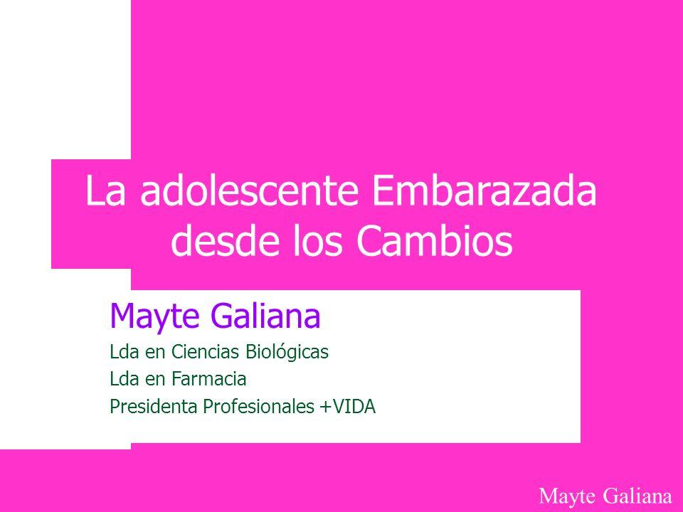 Mayte Galiana La adolescente Embarazada desde los Cambios Mayte Galiana Lda en Ciencias Biológicas Lda en Farmacia Presidenta Profesionales +VIDA
