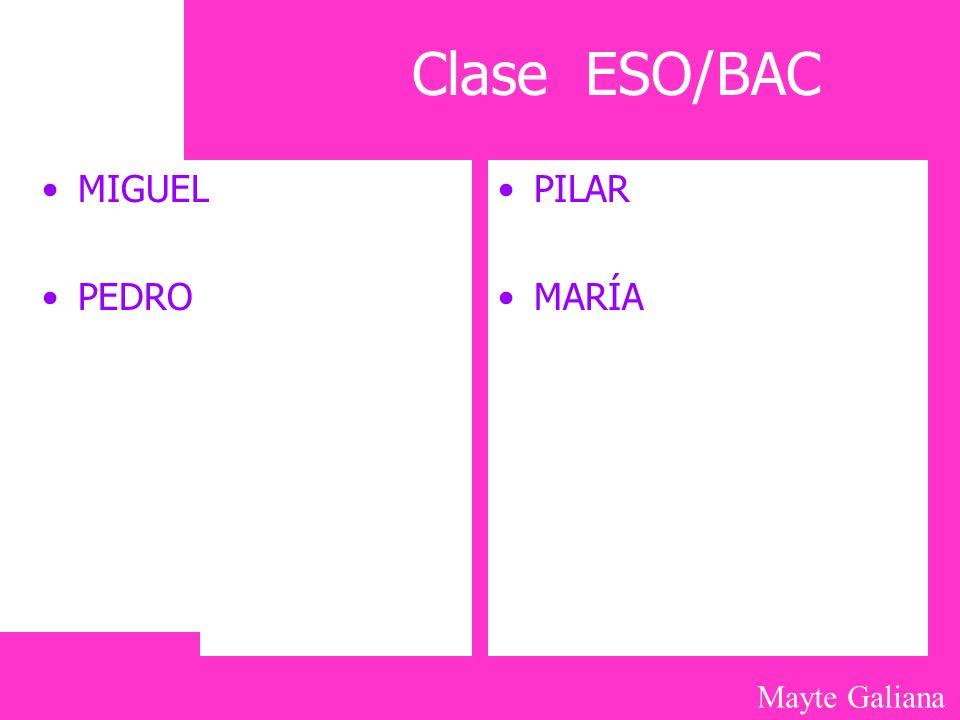 Mayte Galiana Clase ESO/BAC MIGUEL PEDRO PILAR MARÍA