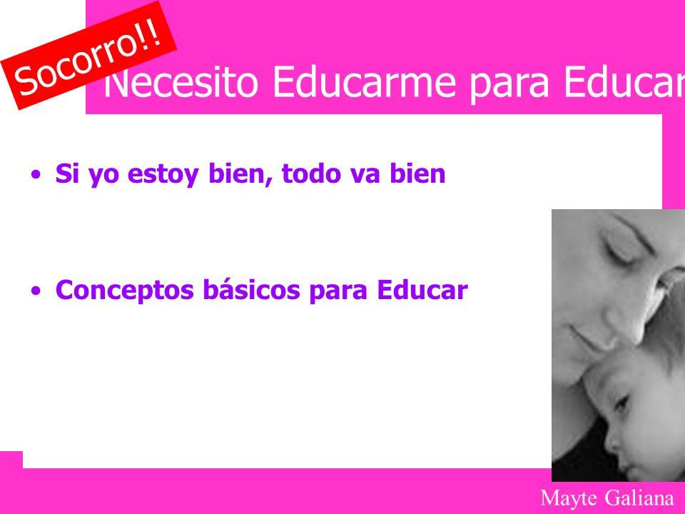 Mayte Galiana Necesito Educarme para Educar Si yo estoy bien, todo va bien Conceptos básicos para Educar Socorro!!