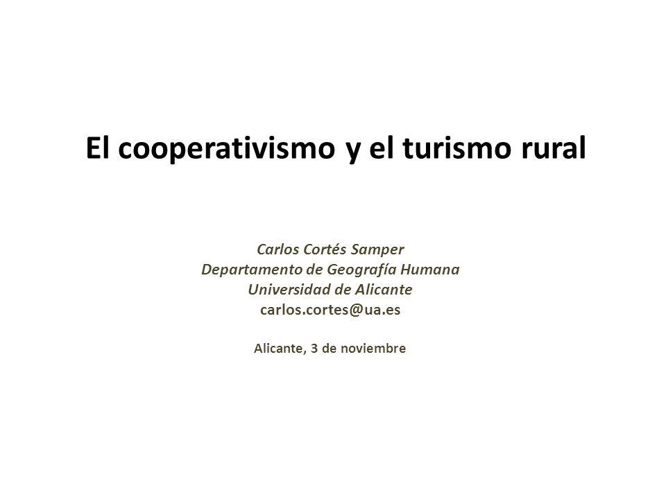 El cooperativismo y el turismo rural Carlos Cortés Samper Departamento de Geografía Humana Universidad de Alicante carlos.cortes@ua.es Alicante, 3 de