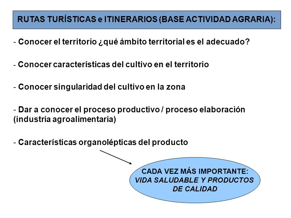 RUTAS TURÍSTICAS e ITINERARIOS (BASE ACTIVIDAD AGRARIA): - Conocer el territorio ¿qué ámbito territorial es el adecuado? - Conocer características del