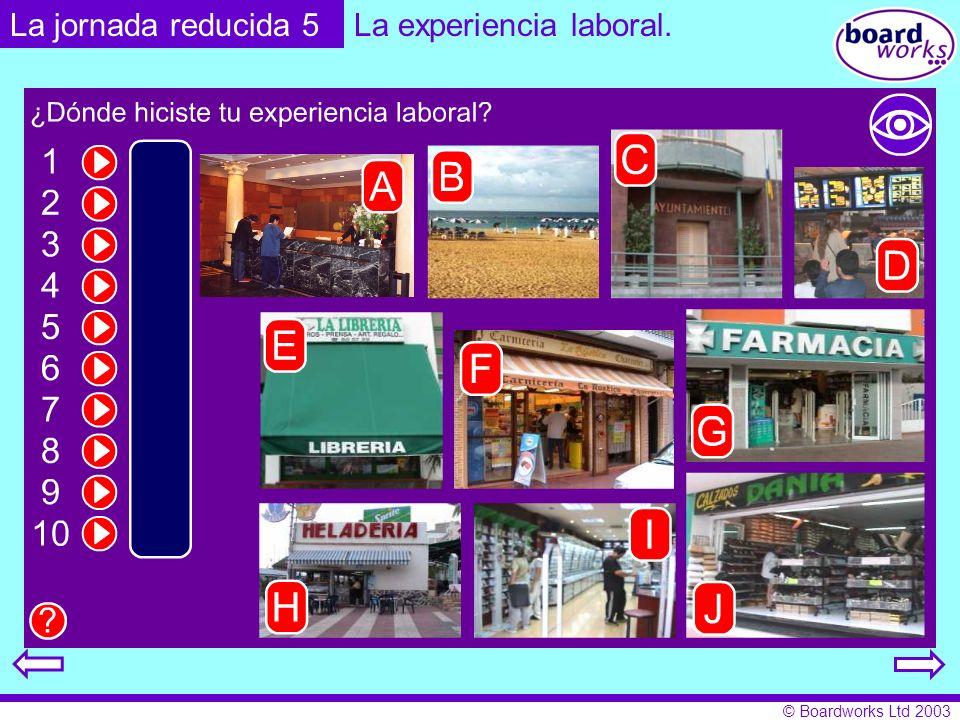 © Boardworks Ltd 2003 La jornada reducida 5La experiencia laboral.