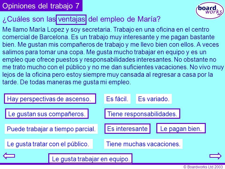 © Boardworks Ltd 2003 Me llamo María Lopez y soy secretaria. Trabajo en una oficina en el centro comercial de Barcelona. Es un trabajo muy interesante