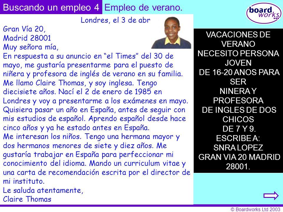 © Boardworks Ltd 2003 VACACIONES DE VERANO NECESITO PERSONA JOVEN DE 16-20 ANOS PARA SER NINERA Y PROFESORA DE INGLES DE DOS CHICOS DE 7 Y 9. ESCRIBE