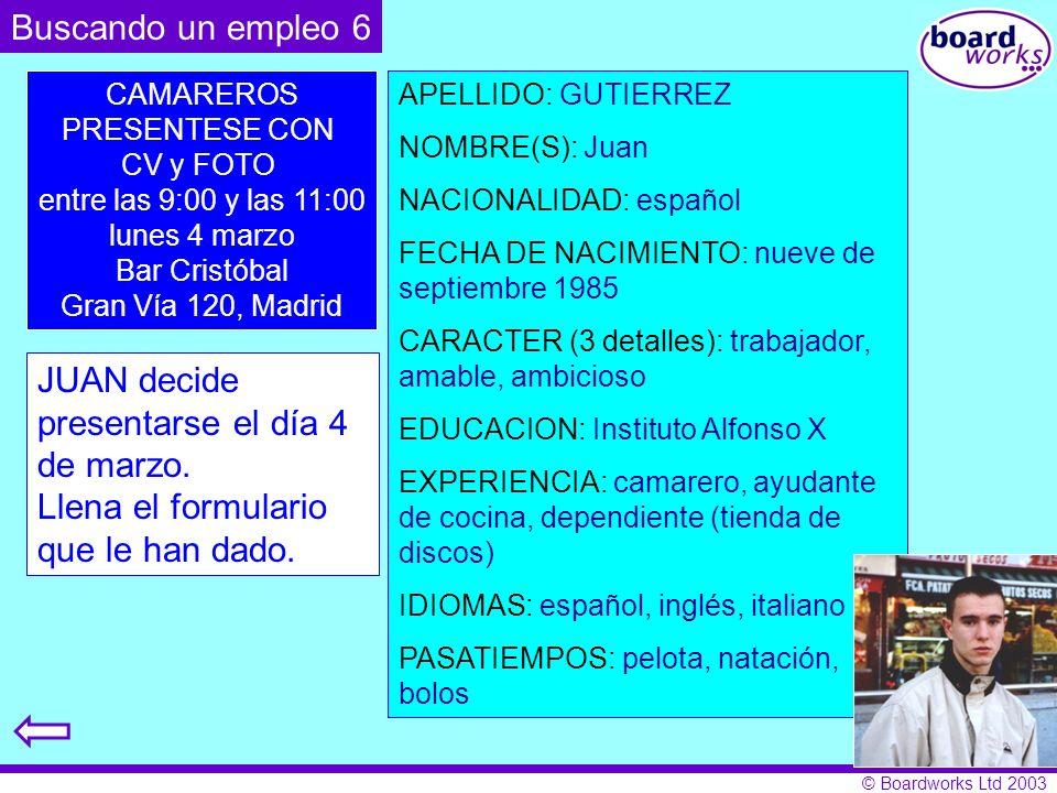 © Boardworks Ltd 2003 CAMAREROS PRESENTESE CON CV y FOTO entre las 9:00 y las 11:00 lunes 4 marzo Bar Cristóbal Gran Vía 120, Madrid JUAN decide prese