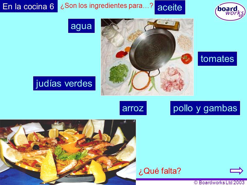 © Boardworks Ltd 2003 En la cocina 6 aceite arroz judías verdes pollo y gambas agua tomates ¿Son los ingredientes para…? ¿Qué falta?