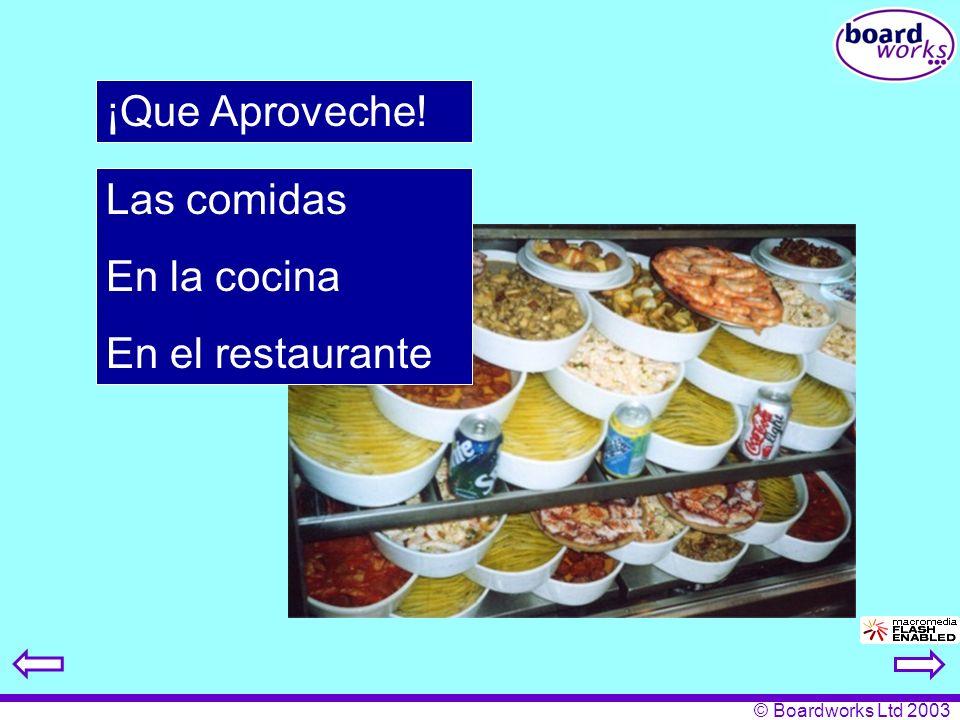 © Boardworks Ltd 2003 Las comidas En la cocina En el restaurante ¡Que Aproveche!