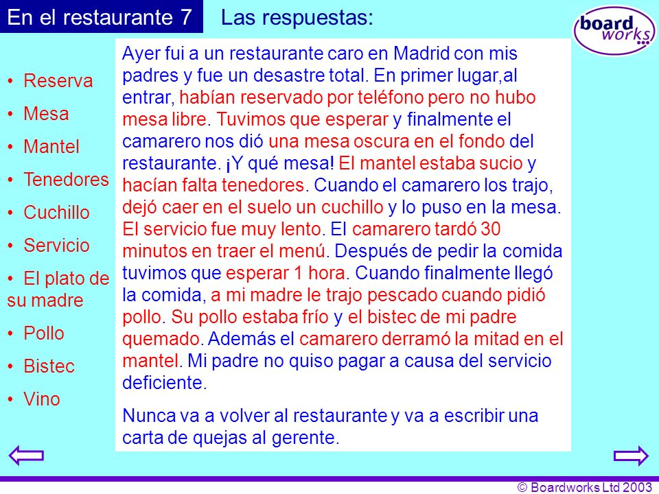© Boardworks Ltd 2003 Ayer fui a un restaurante caro en Madrid con mis padres y fue un desastre total. En primer lugar,al entrar, habían reservado por