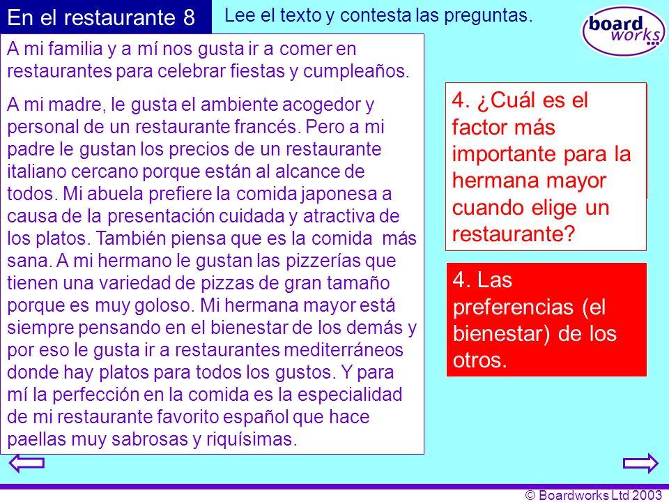 © Boardworks Ltd 2003 A mi familia y a mí nos gusta ir a comer en restaurantes para celebrar fiestas y cumpleaños. A mi madre, le gusta el ambiente ac
