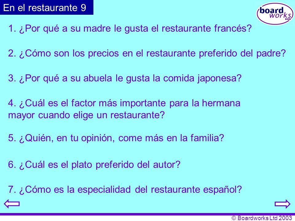 © Boardworks Ltd 2003 1. ¿Por qué a su madre le gusta el restaurante francés? 2. ¿Cómo son los precios en el restaurante preferido del padre? 3. ¿Por