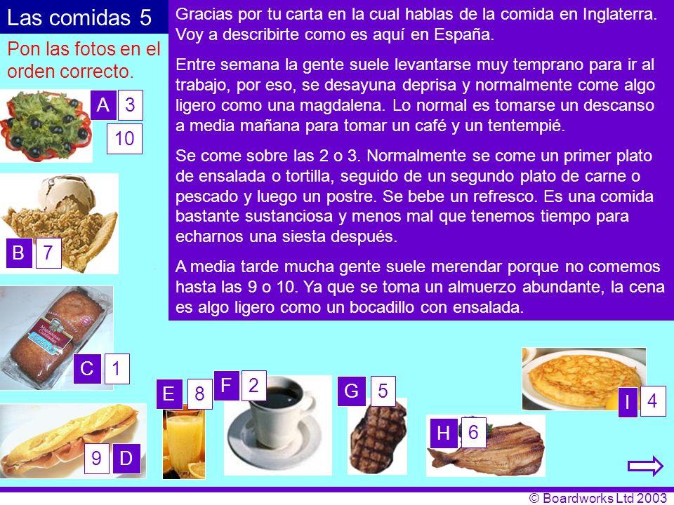 © Boardworks Ltd 2003 Pon las fotos en el orden correcto. Gracias por tu carta en la cual hablas de la comida en Inglaterra. Voy a describirte como es