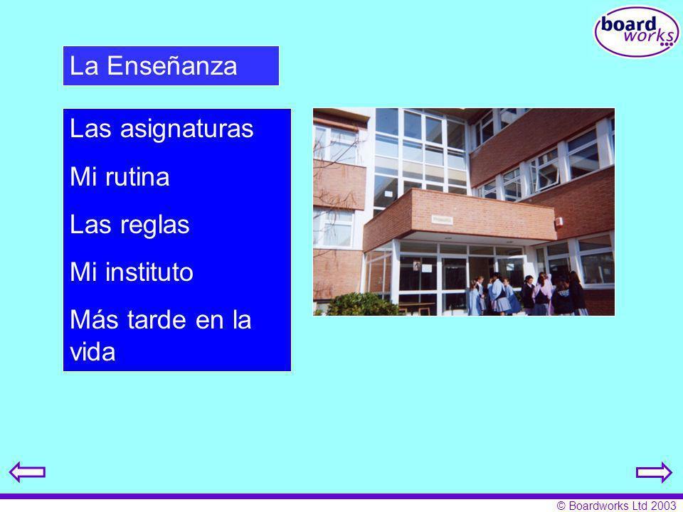 © Boardworks Ltd 2003 La Enseñanza Las asignaturas Mi rutina Las reglas Mi instituto Más tarde en la vida